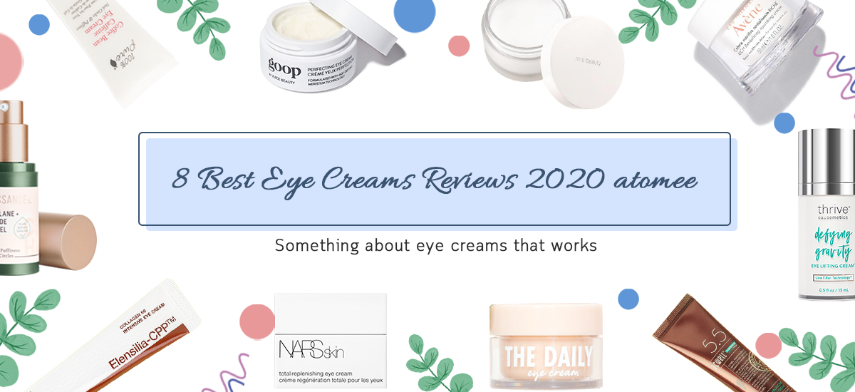 8 Best Eye Creams Reviews 2020 & Something about Eye Creams that Works