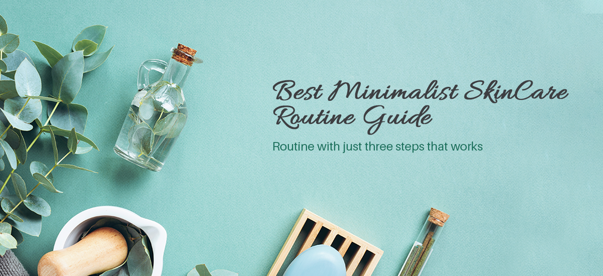 Best Minimalist Skincare Routine Guide: Routine with Just Three Steps that Works