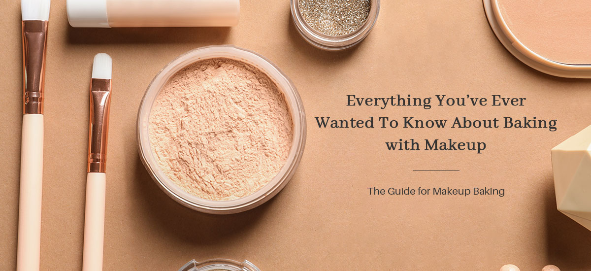 Everything You've Ever Wanted To Know About Baking with Makeup & The Guide for Makeup Baking