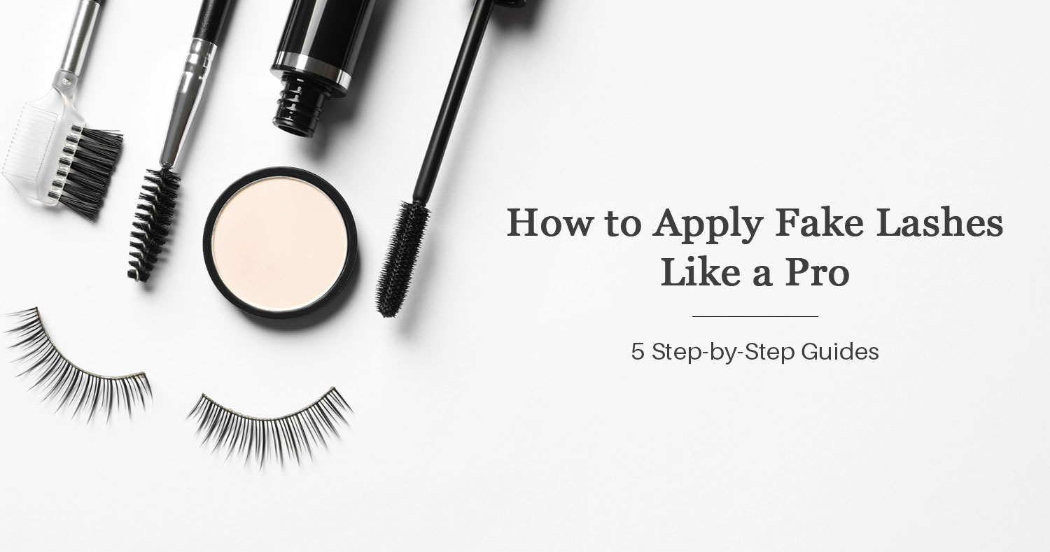How to Apply Fake Lashes Like a Pro: 5 Step-by-Step Guides