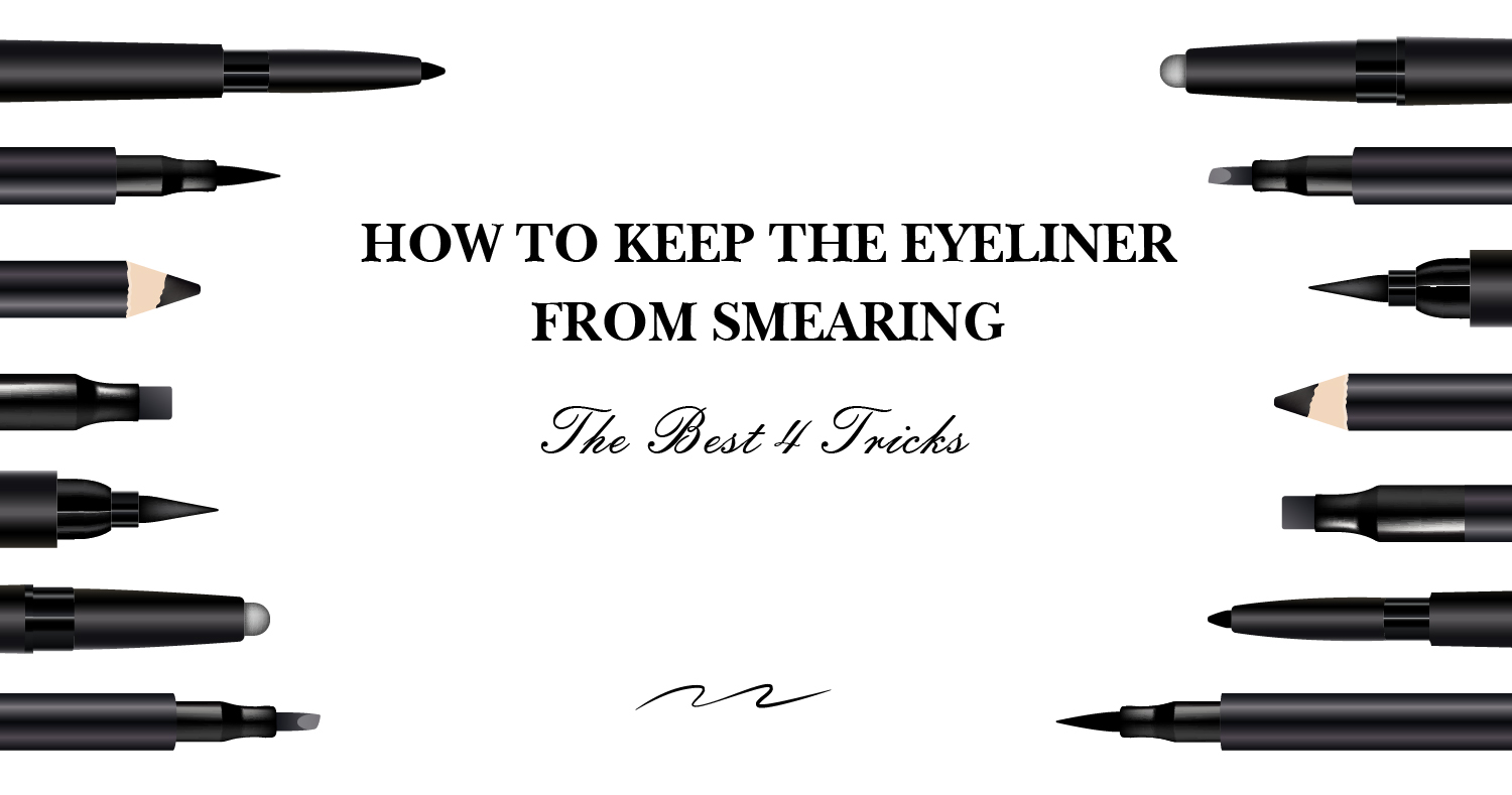 How to Keep the Eyeliner From Smearing & The Best 4 Tricks