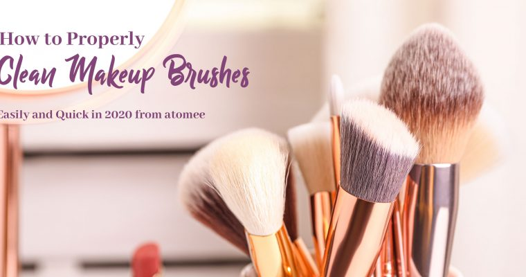 How to Properly Clean Makeup Brushes Easily and Quickly in 2020 from atomee