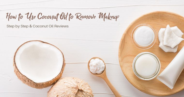 How to Use Coconut Oil to Remove Makeup Step by Step & Coconut Oil Reviews