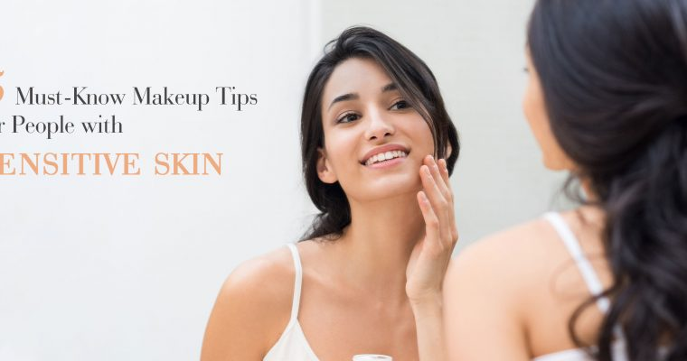 5 Must-Know Makeup Tips for People with Sensitive Skin