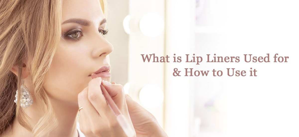 What is Lip Liners Used for & How to Use it Step by Step?