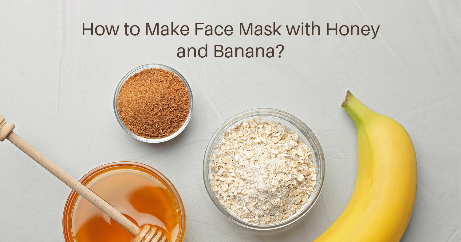 How to Make Face Mask with Honey and Banana