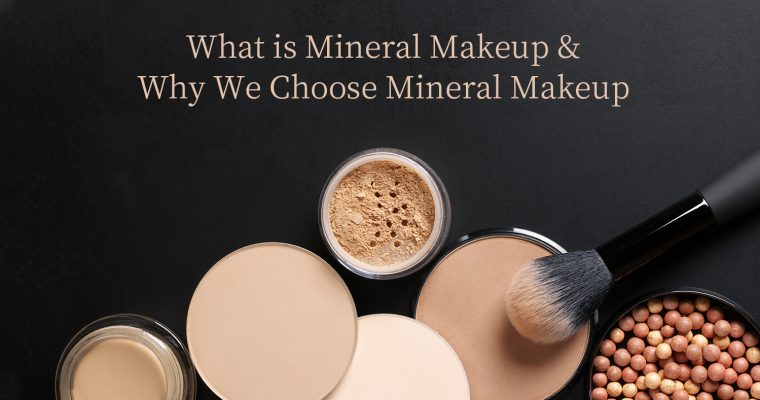 What is Mineral Makeup & Why We Choose Mineral Makeup