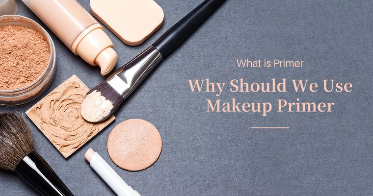 What is Primer & Why Should We Use Makeup Primer