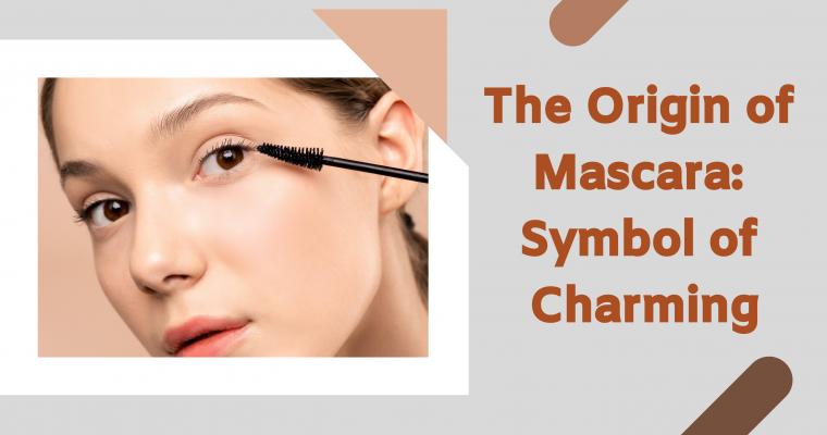 The Origin of Mascara: Symbol of Charming