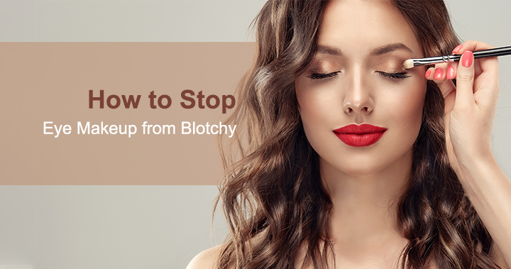 How to Stop Eye Makeup from Blotchy