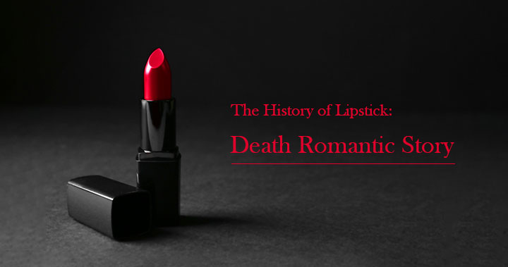 The History of Lipstick: Death Romantic Story