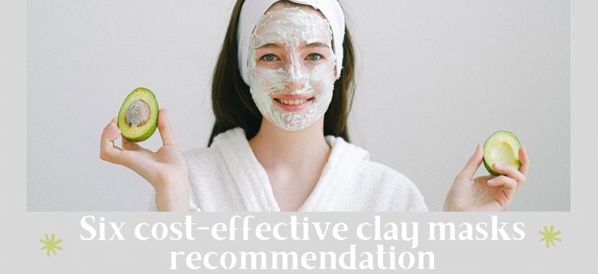 Six Cost-effective Clay Masks Recommendation
